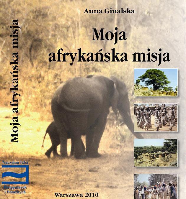 """Zapraszamy dozakupu książki pt.""""Moja afrykańska misja"""" Anna Ginalska."""