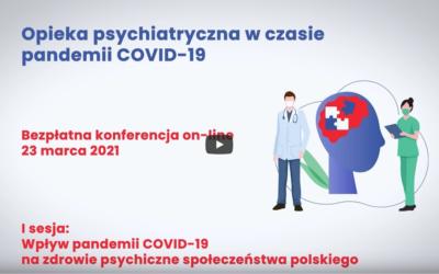 """Opieka psychiatryczna wczasie pandemii COVID-19 Isesja: """"Wpływ pandemii COVID-19 nazdrowie psychiczne społeczeństwa polskiego"""""""